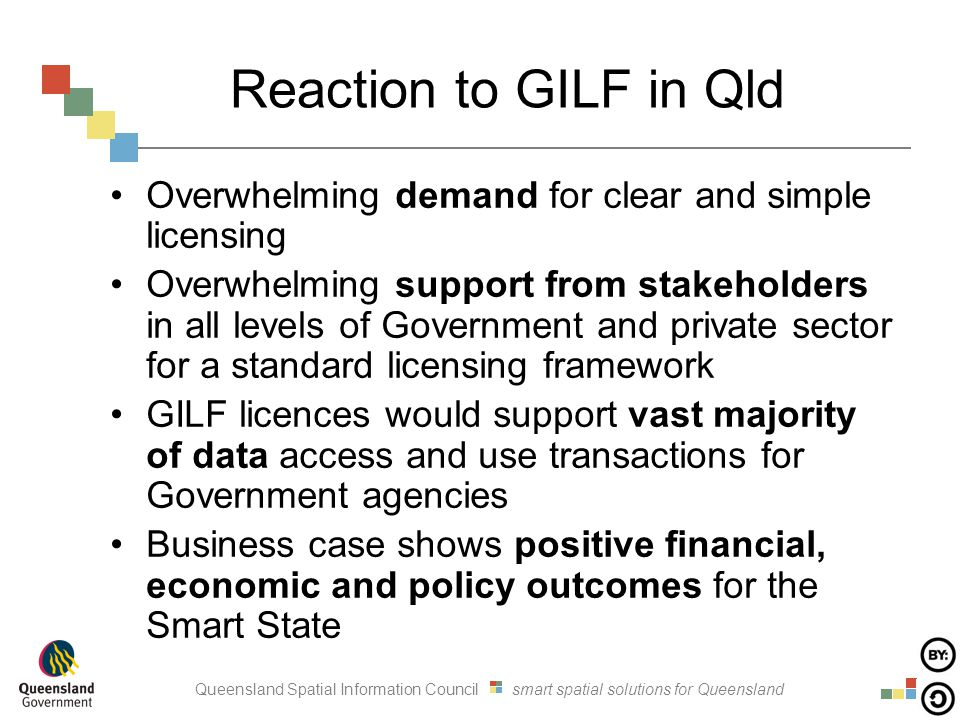 Queensland Spatial Information Council smart spatial solutions for Queensland Reaction to GILF in Qld Overwhelming demand for clear and simple licensi