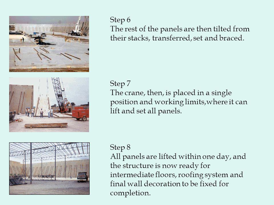 Step 6 The rest of the panels are then tilted from their stacks, transferred, set and braced. Step 7 The crane, then, is placed in a single position a