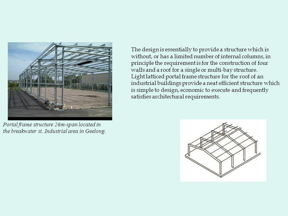 The design is essentially to provide a structure which is without, or has a limited number of internal columns, in principle the requirement is for th