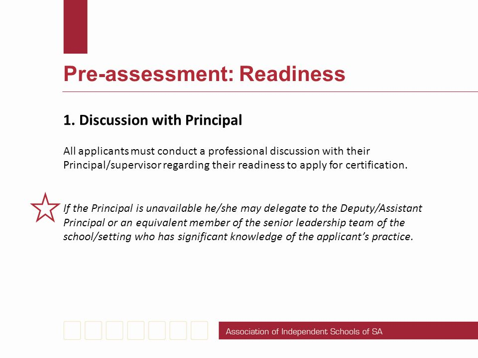 Pre-assessment: Readiness. 1. Discussion with Principal All applicants must conduct a professional discussion with their Principal/supervisor regardin
