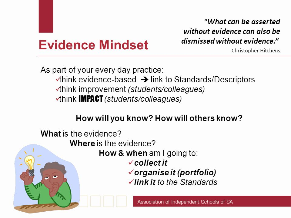 Evidence Mindset As part of your every day practice: think evidence-based  link to Standards/Descriptors think improvement (students/colleagues) thin