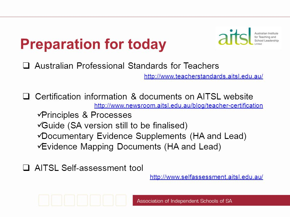  Australian Professional Standards for Teachers http://www.teacherstandards.aitsl.edu.au/  Certification information & documents on AITSL website ht