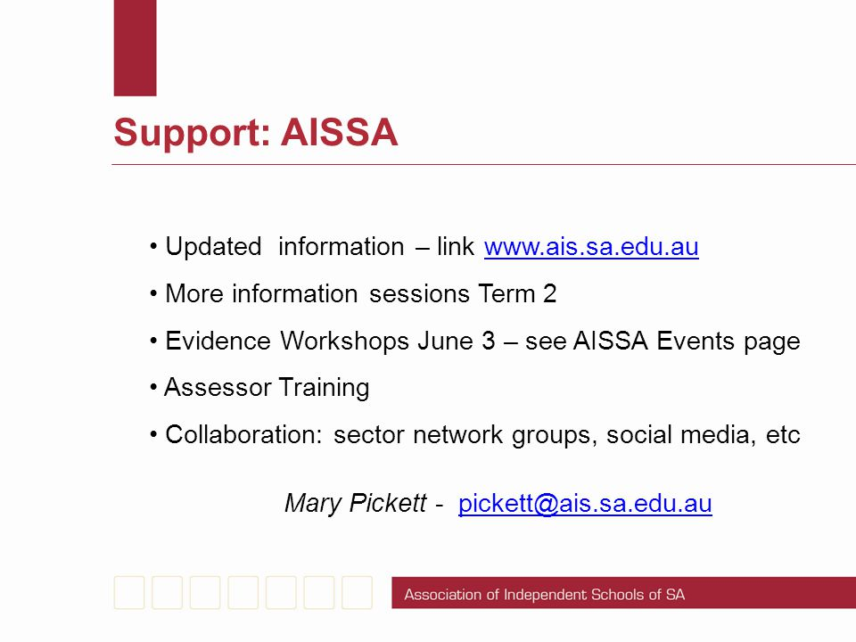 Support: AISSA Updated information – link www.ais.sa.edu.auwww.ais.sa.edu.au More information sessions Term 2 Evidence Workshops June 3 – see AISSA Ev