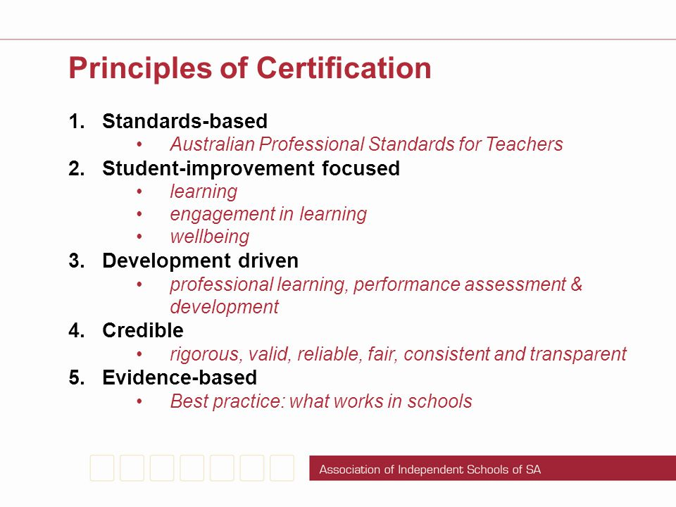 Principles of Certification 1.Standards-based Australian Professional Standards for Teachers 2.Student-improvement focused learning engagement in lear