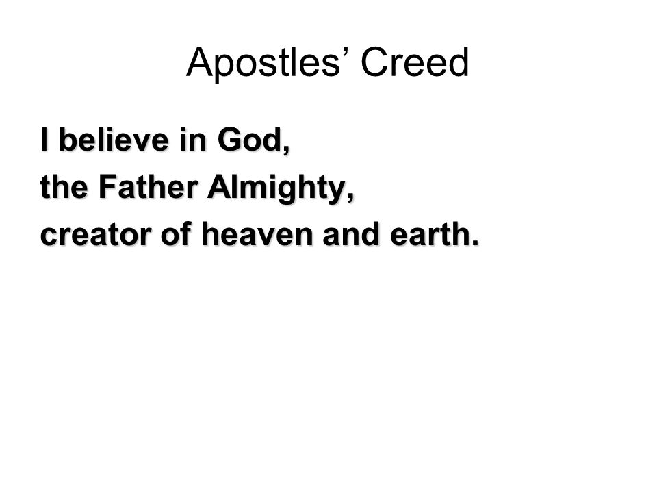 Apostles' Creed I believe in Jesus Christ, God's only Son, our Lord, who was conceived by the Holy Spirit born of the Virgin Mary, suffered under Pontius Pilate, was crucified, died, and was buried; he descended to the dead.
