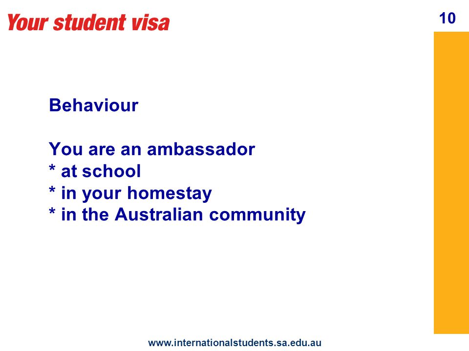 Your student visa   Behaviour You are an ambassador * at school * in your homestay * in the Australian community 10