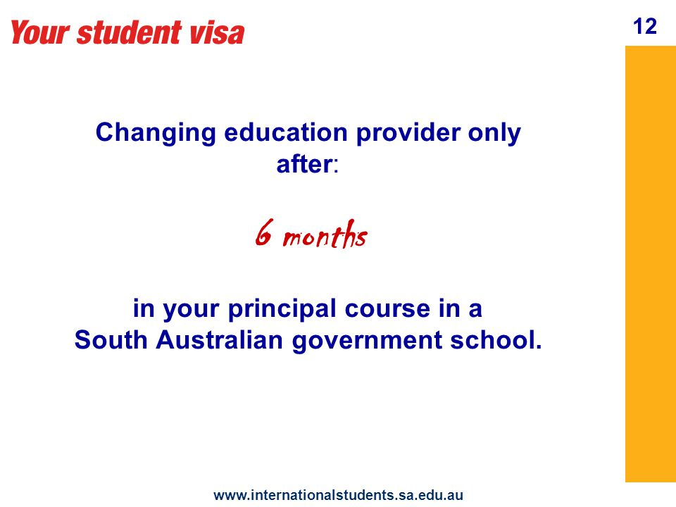 Your student visa   Changing education provider only after: 6 months in your principal course in a South Australian government school.