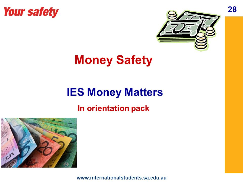 Your safety   28 Money Safety IES Money Matters In orientation pack