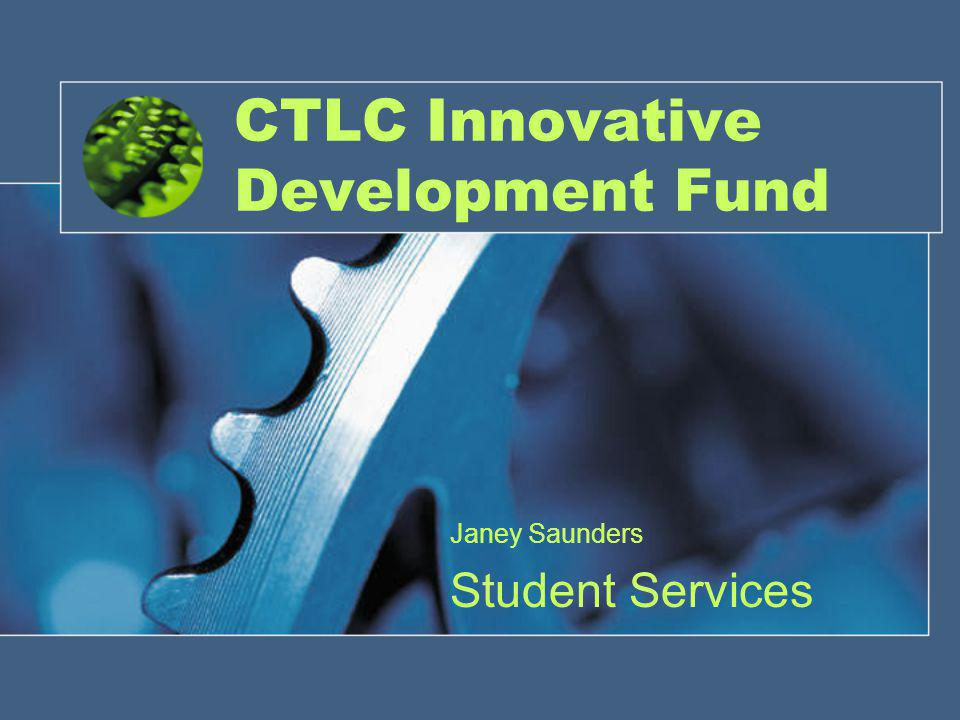 CTLC Innovative Development Fund Janey Saunders Student Services
