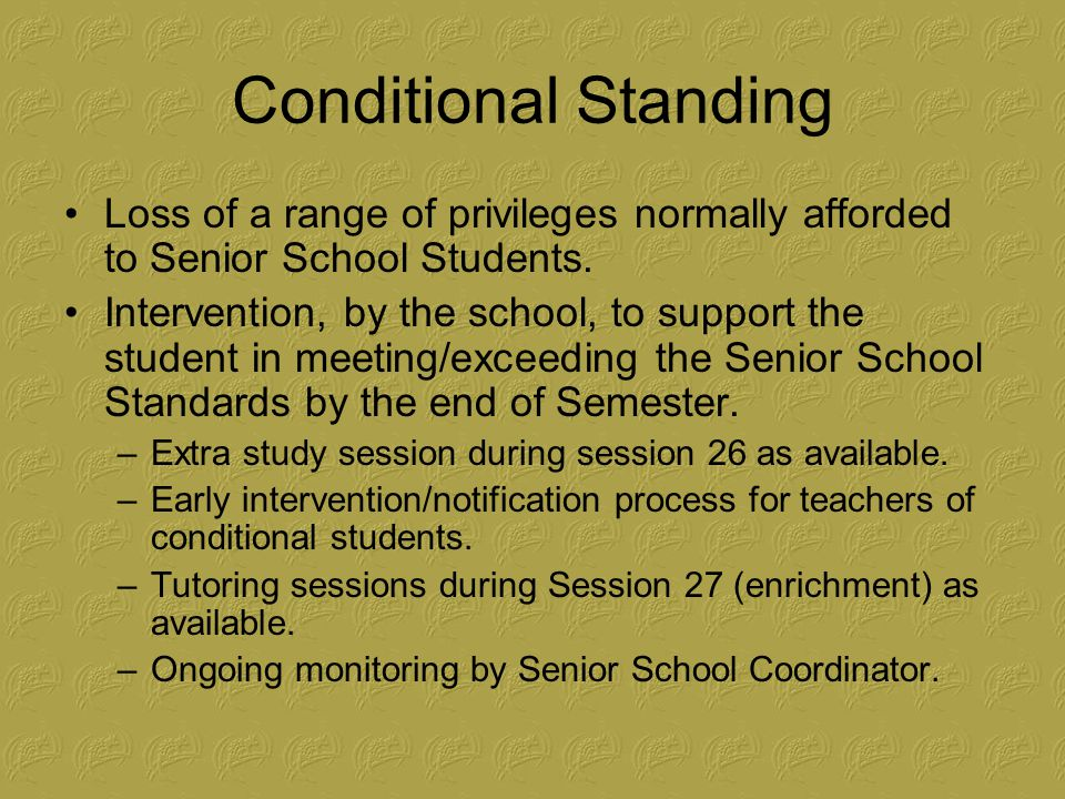 Conditional Standing Loss of a range of privileges normally afforded to Senior School Students.