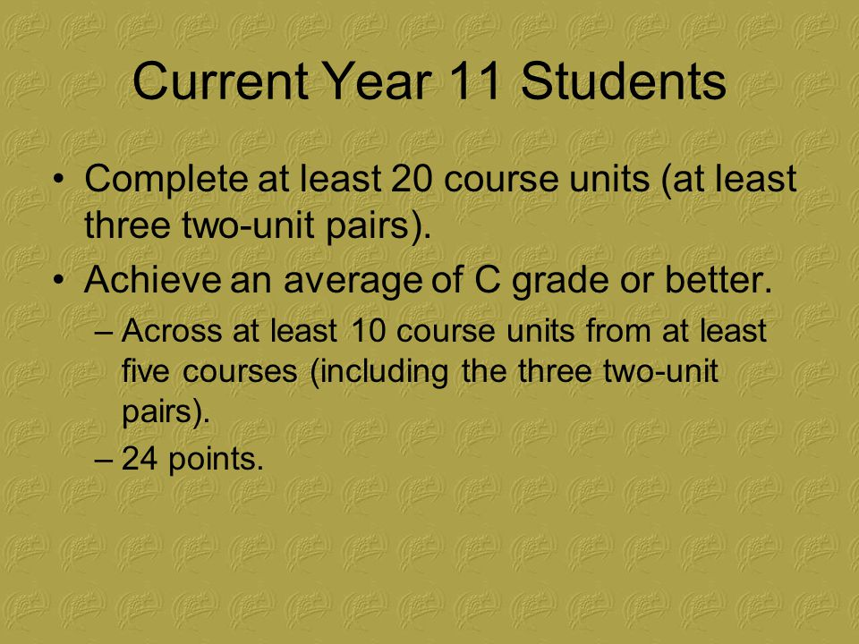 Current Year 11 Students Complete at least 20 course units (at least three two-unit pairs).