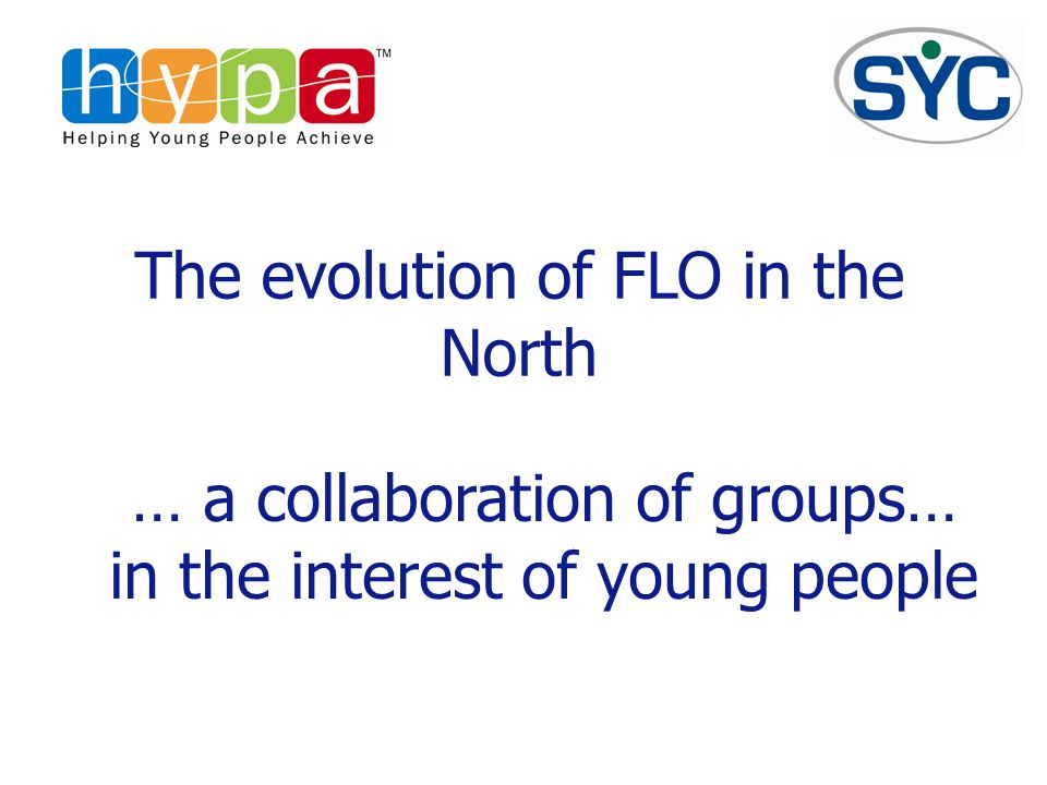 The evolution of FLO in the North … a collaboration of groups… in the interest of young people