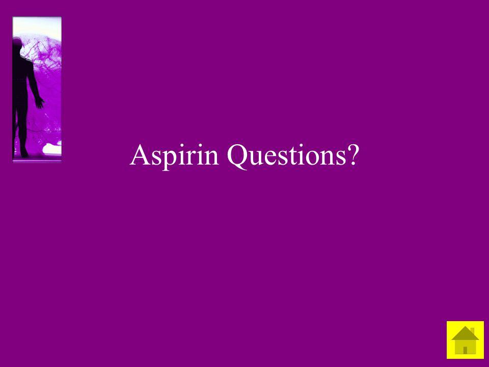 Aspirin Questions?