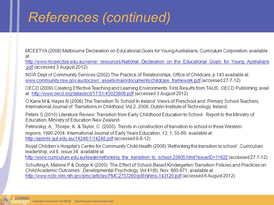 References (continued) MCEETYA (2008) Melbourne Declaration on Educational Goals for Young Australians, Curriculum Corporation, available at http://www.mceecdya.edu.au/verve/_resources/National_Declaration_on_the_Educational_Goals_for_Young_Australians.pdf (accessed 3 August 2012).