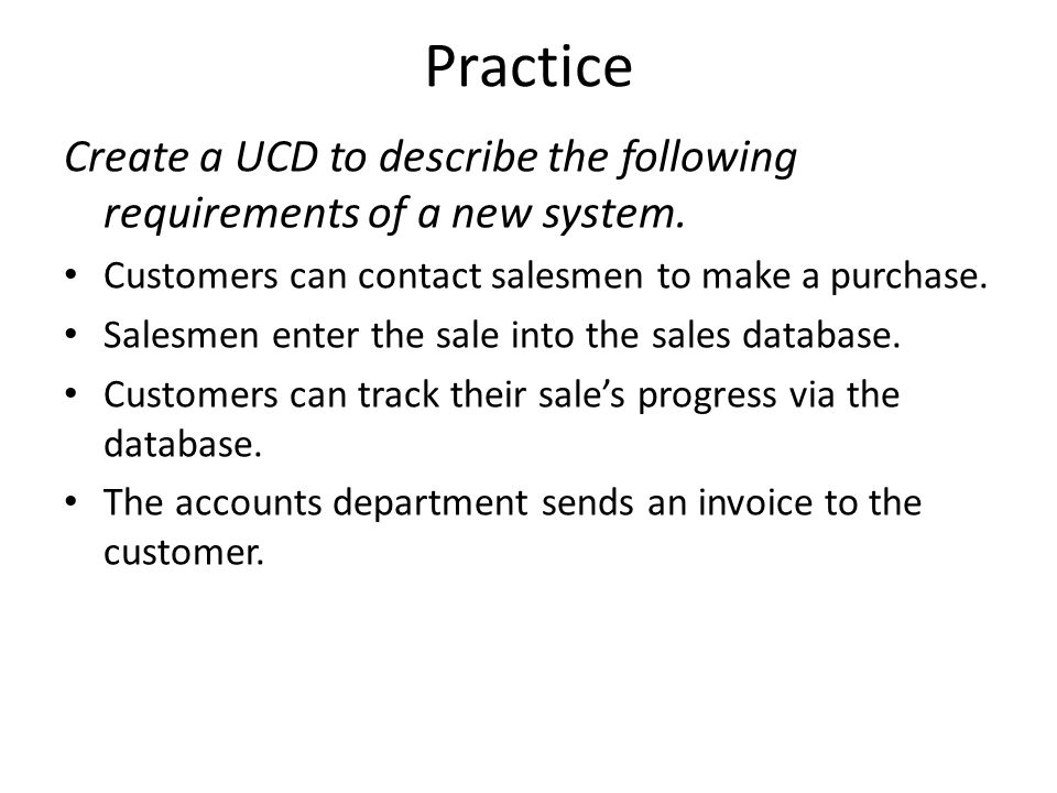 Practice Create a UCD to describe the following requirements of a new system.