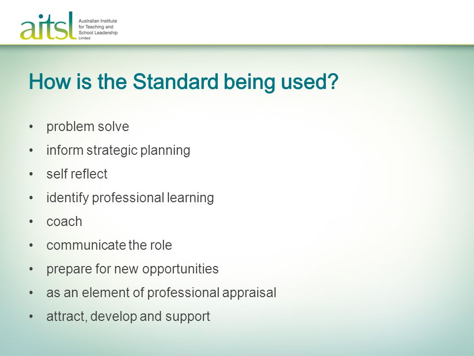 Watch the video that introduces the Standard Videos can be found at: http://www.aitsl.edu.au/school-leaders/national-professional-standard-for-principals/national-professional-standard-for-principals.html or http://youtu.be/Iz-h7O4QbjQ