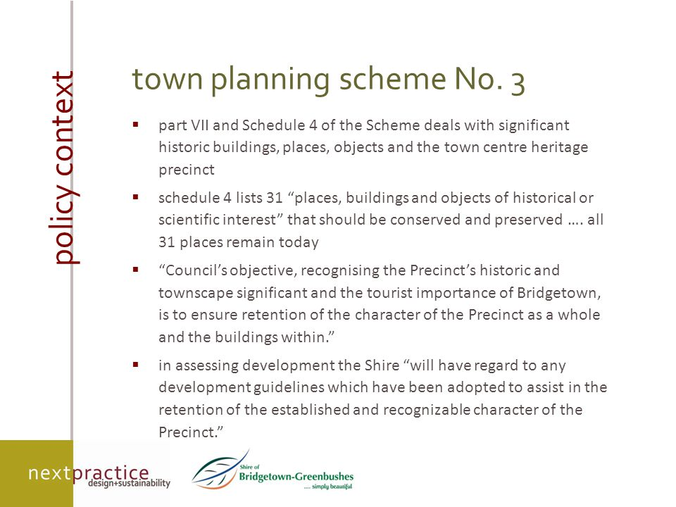 the precinct  Clause 7.5 designates the Bridgetown Special Design Heritage Precinct Scheme to acknowledge the historic significance of buildings along Hampton and Steere Streets  Clause 7.5 also requires adoption of Statement of Policy and Development Guidelines for the Precinct special design heritage precinct