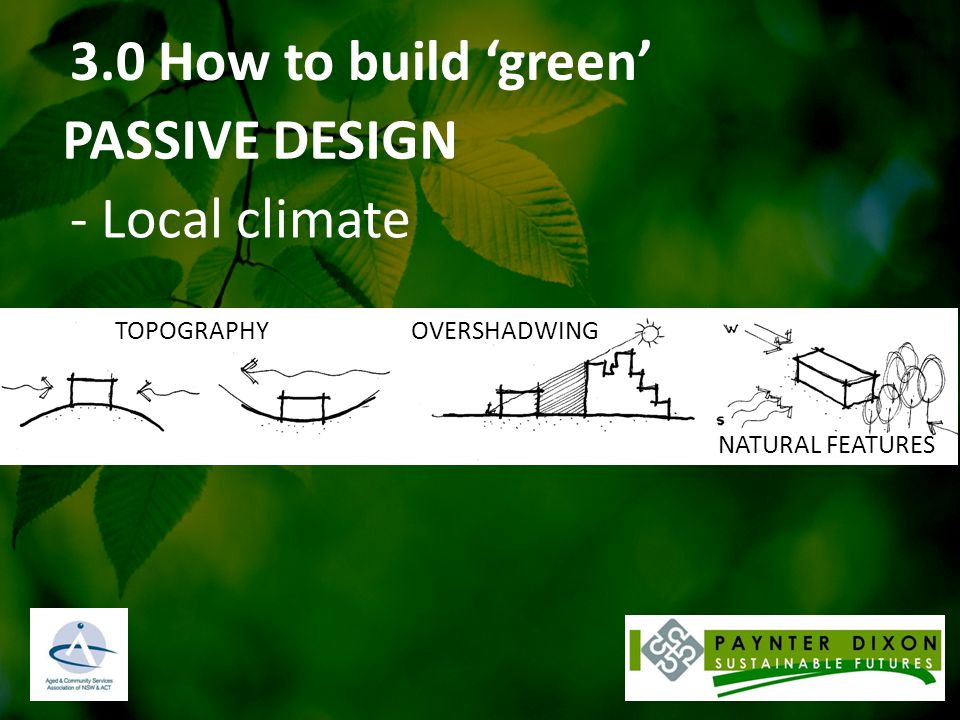 3.0 How to build 'green' PASSIVE DESIGN - Thermal mass INSULATION & HEAT FLOW SHADING SLOW RELEASE OF HEAT