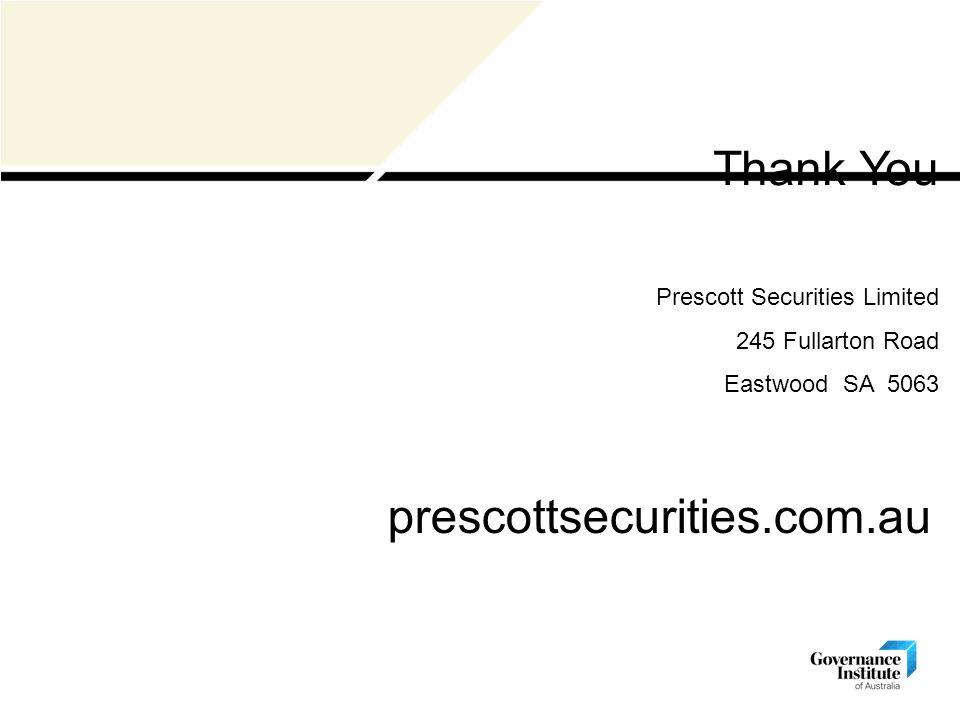 Prescott Securities Limited 245 Fullarton Road Eastwood SA 5063 prescottsecurities.com.au Thank You