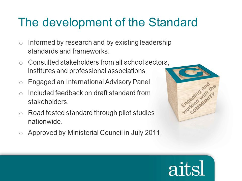 The development of the Standard o Informed by research and by existing leadership standards and frameworks.
