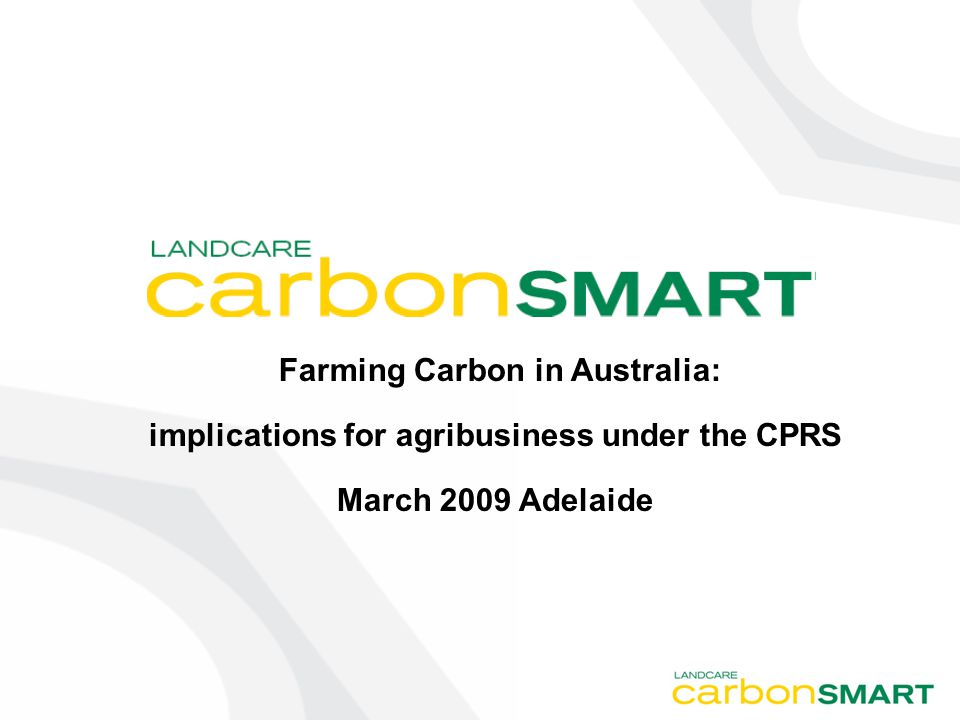 Farming Carbon in Australia: implications for agribusiness under the CPRS March 2009 Adelaide