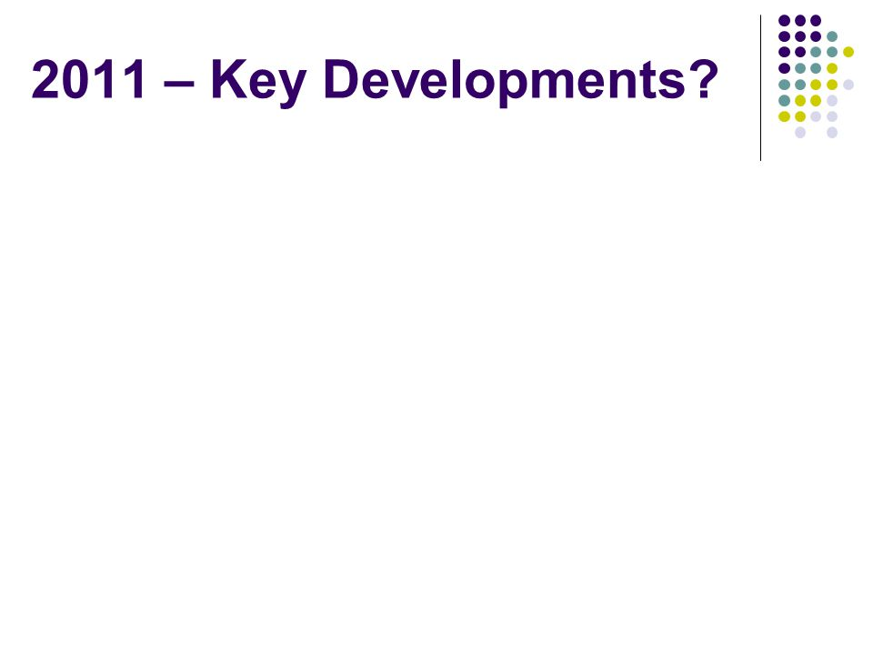 2011 – Key Developments?