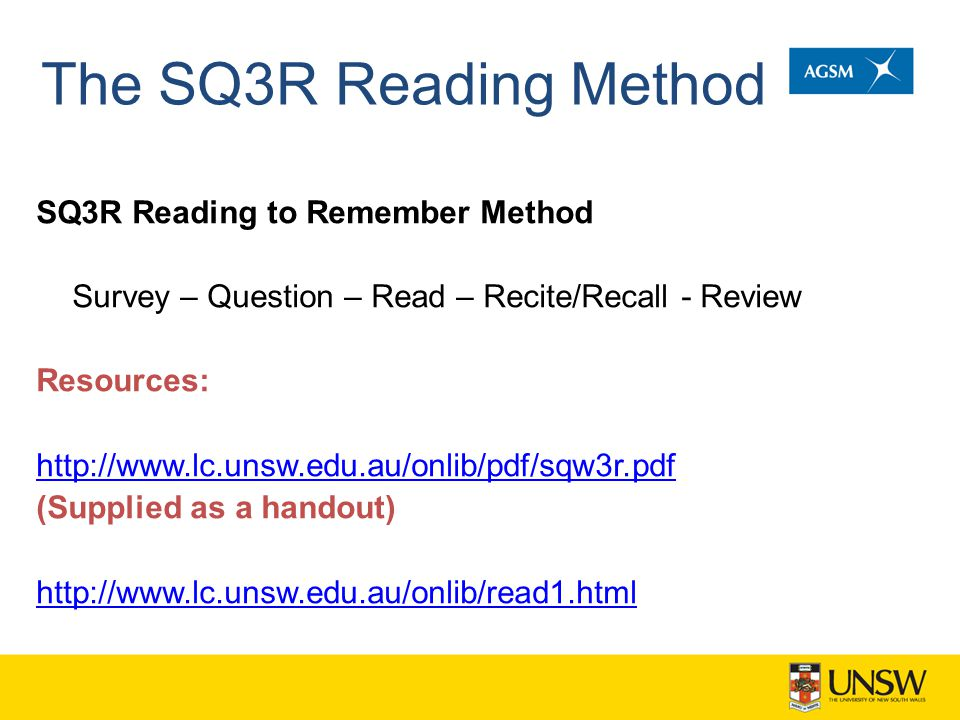 The SQ3R Reading Method SQ3R Reading to Remember Method Survey – Question – Read – Recite/Recall - Review Resources: http://www.lc.unsw.edu.au/onlib/p