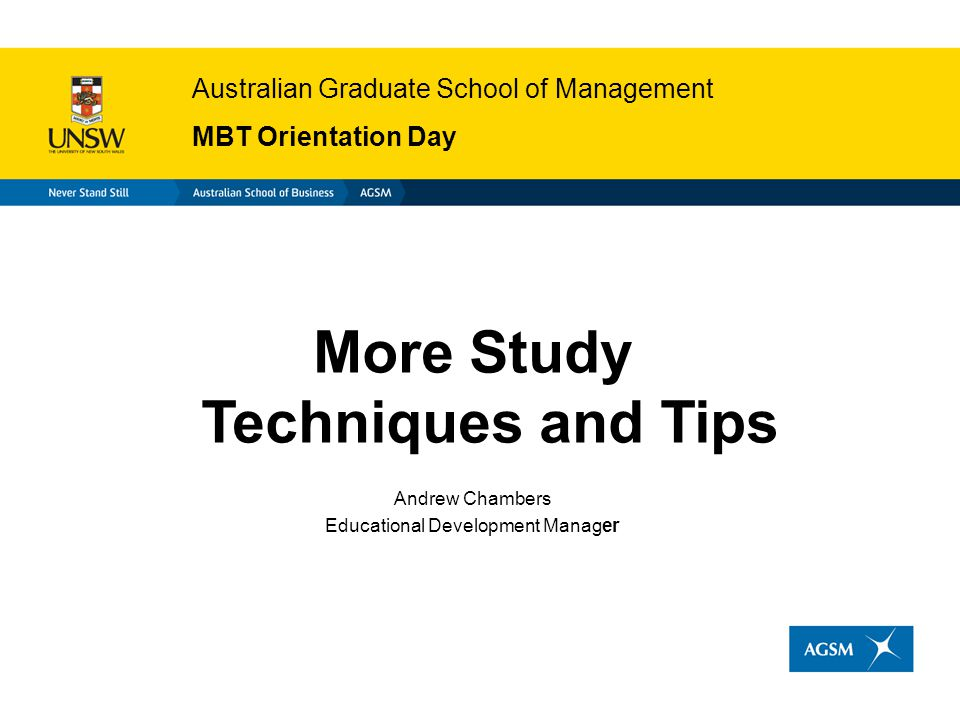 Australian Graduate School of Management MBT Orientation Day More Study Techniques and Tips Andrew Chambers Educational Development Manager