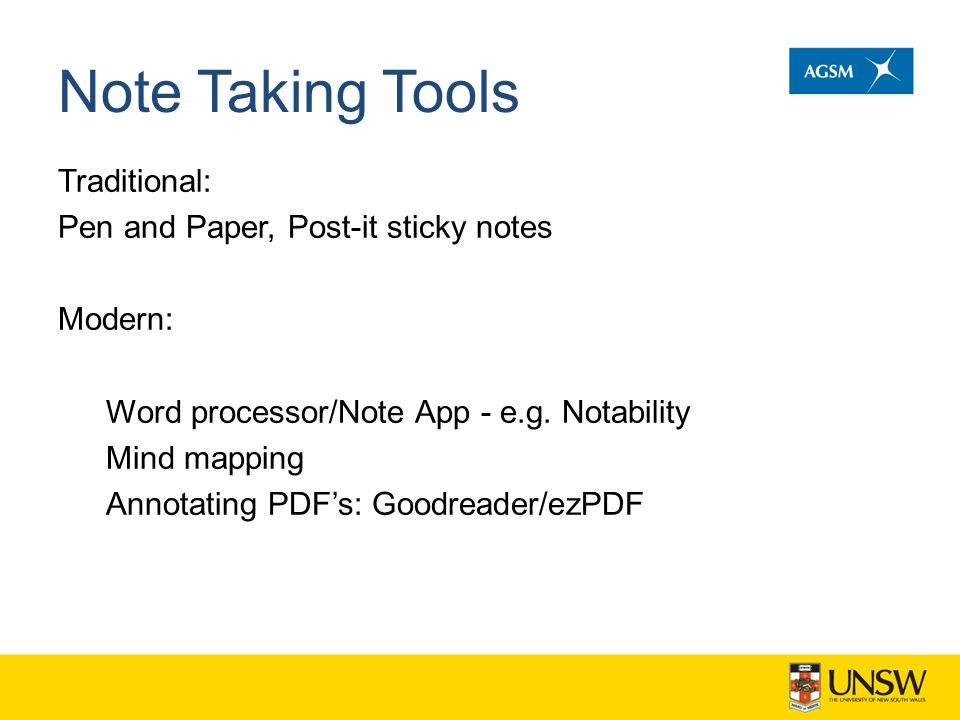 Note Taking Tools Traditional: Pen and Paper, Post-it sticky notes Modern: Word processor/Note App - e.g. Notability Mind mapping Annotating PDF's: Go
