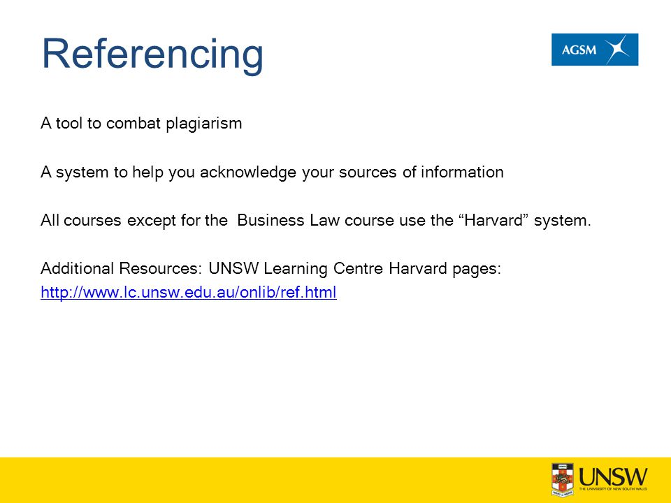 Referencing A tool to combat plagiarism A system to help you acknowledge your sources of information All courses except for the Business Law course us