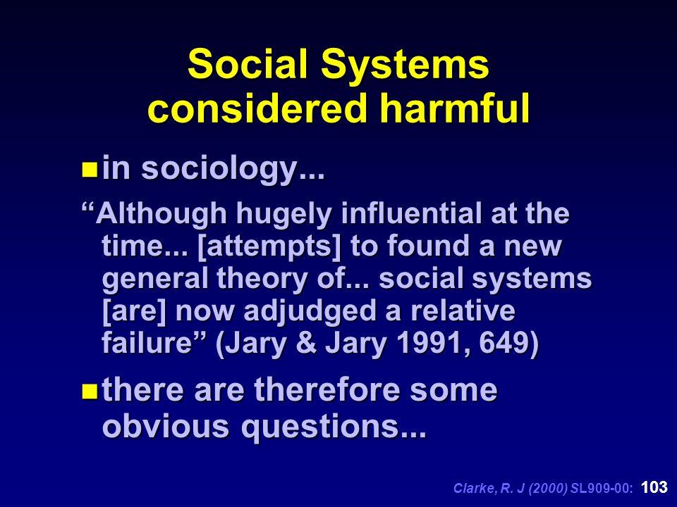 Clarke, R. J (2000) SL909-00: 103 Social Systems considered harmful n in sociology...