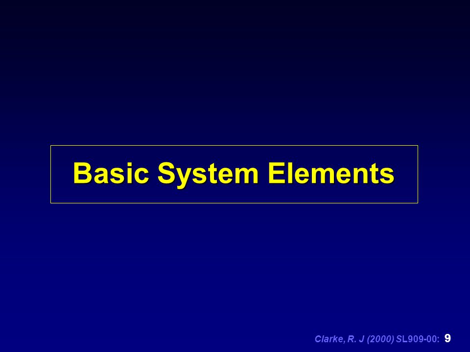 Clarke, R. J (2000) SL909-00: 9 Basic System Elements