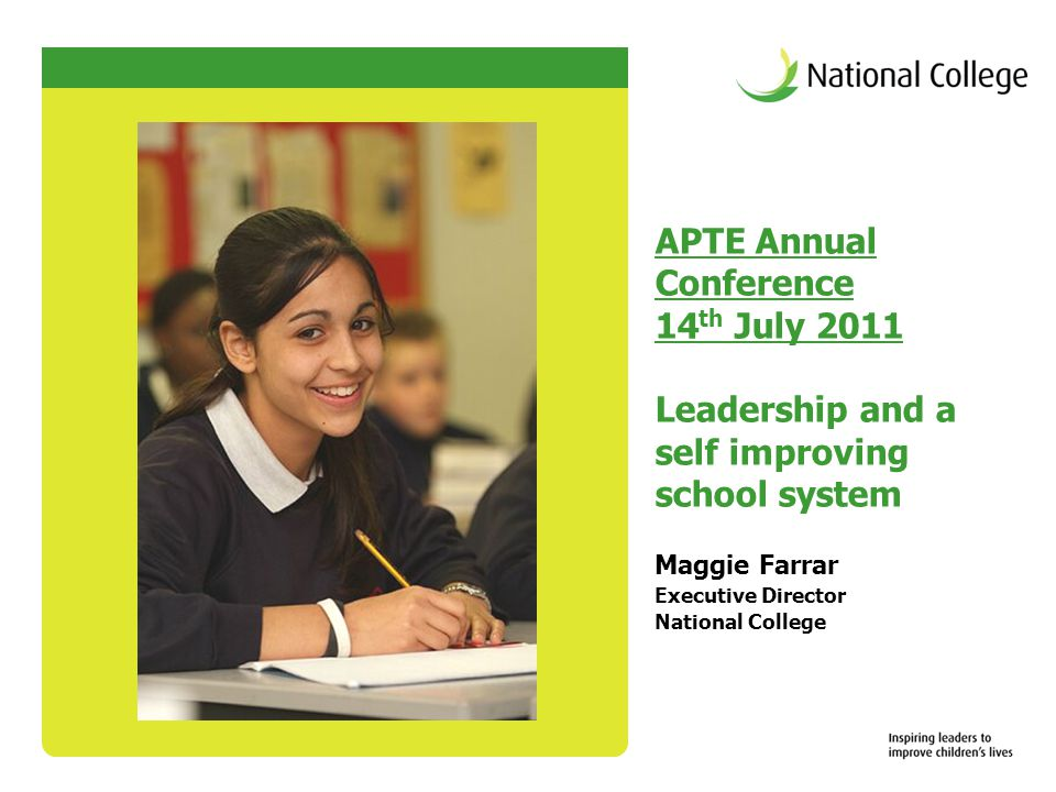 APTE Annual Conference 14 th July 2011 Leadership and a self improving school system Maggie Farrar Executive Director National College