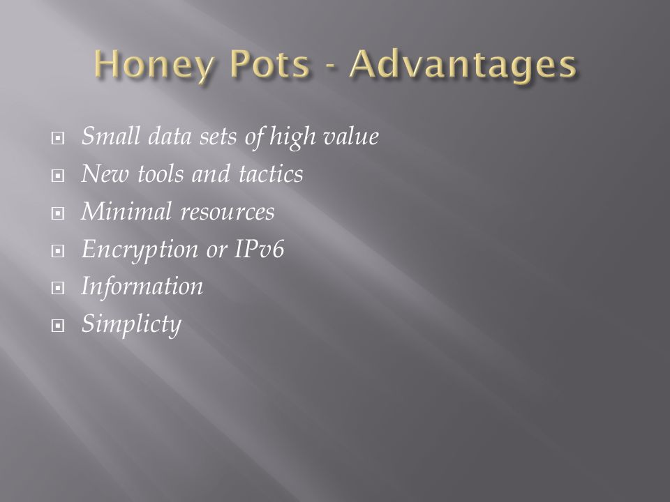  Small data sets of high value  New tools and tactics  Minimal resources  Encryption or IPv6  Information  Simplicty