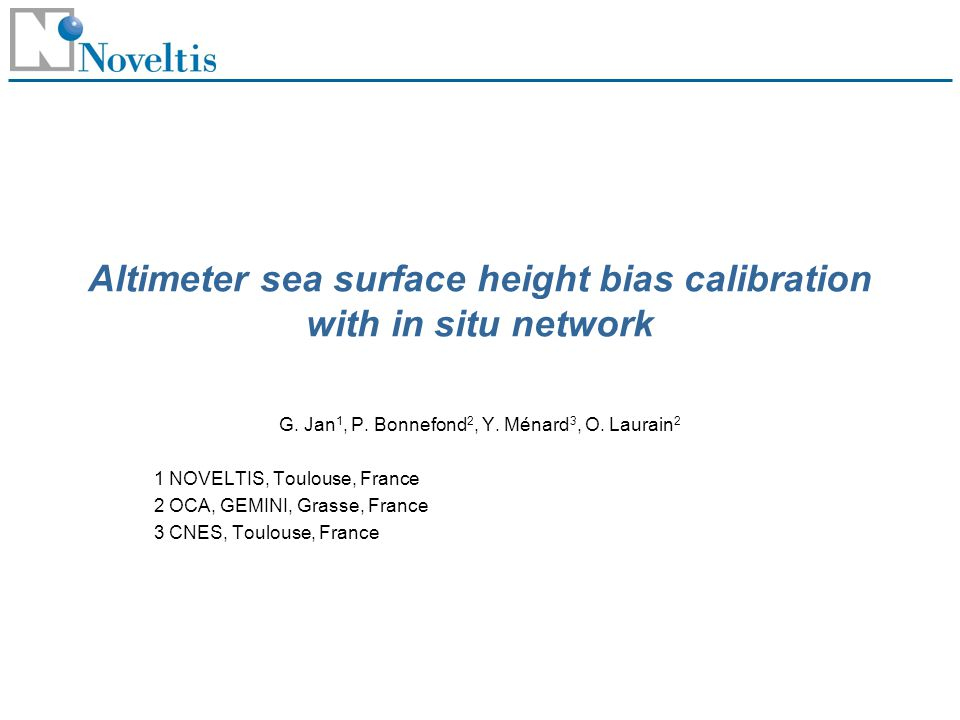 NOV-3501-SL-4548v.1 Altimeter SSH bias with in situ regional calibration2007-03-12 2 Method Objective: Multi Satellites, passes and sites in situ calibration With tide gauges and the local satellite pass over the calval site AND with offshore passes using several mean sea level slope along satellite passes paths.