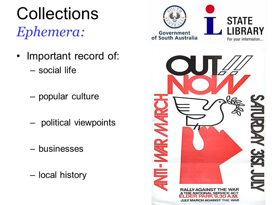 12 Collections Ephemera: Important record of: –social life –popular culture – political viewpoints –businesses –local history