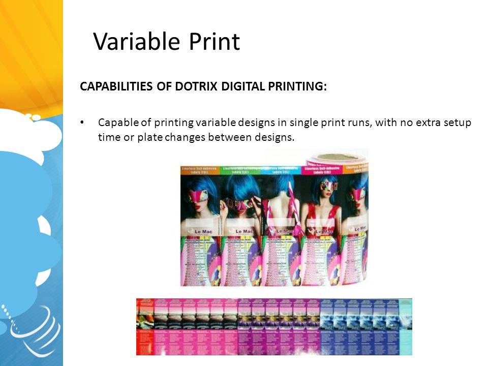 CAPABILITIES OF DOTRIX DIGITAL PRINTING: Capable of printing variable designs in single print runs, with no extra setup time or plate changes between