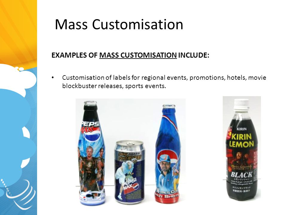 EXAMPLES OF MASS CUSTOMISATION INCLUDE: Customisation of labels for regional events, promotions, hotels, movie blockbuster releases, sports events. Ma