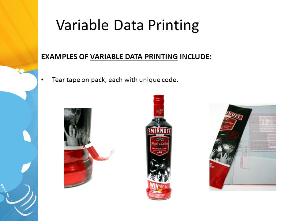 EXAMPLES OF VARIABLE DATA PRINTING INCLUDE: Tear tape on pack, each with unique code. Variable Data Printing