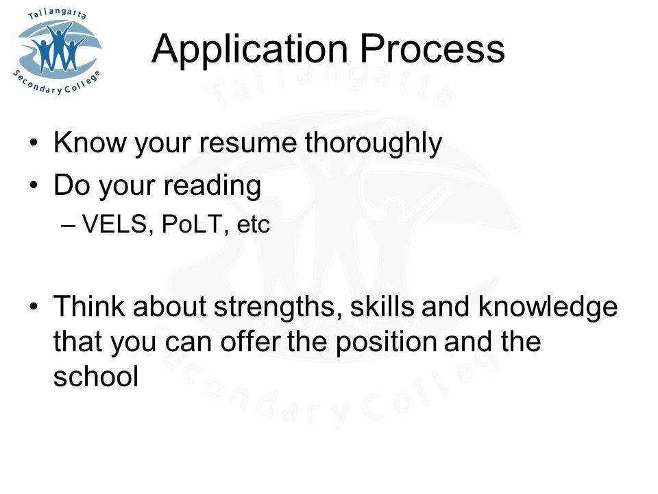 Application Process Know your resume thoroughly Do your reading –VELS, PoLT, etc Think about strengths, skills and knowledge that you can offer the po