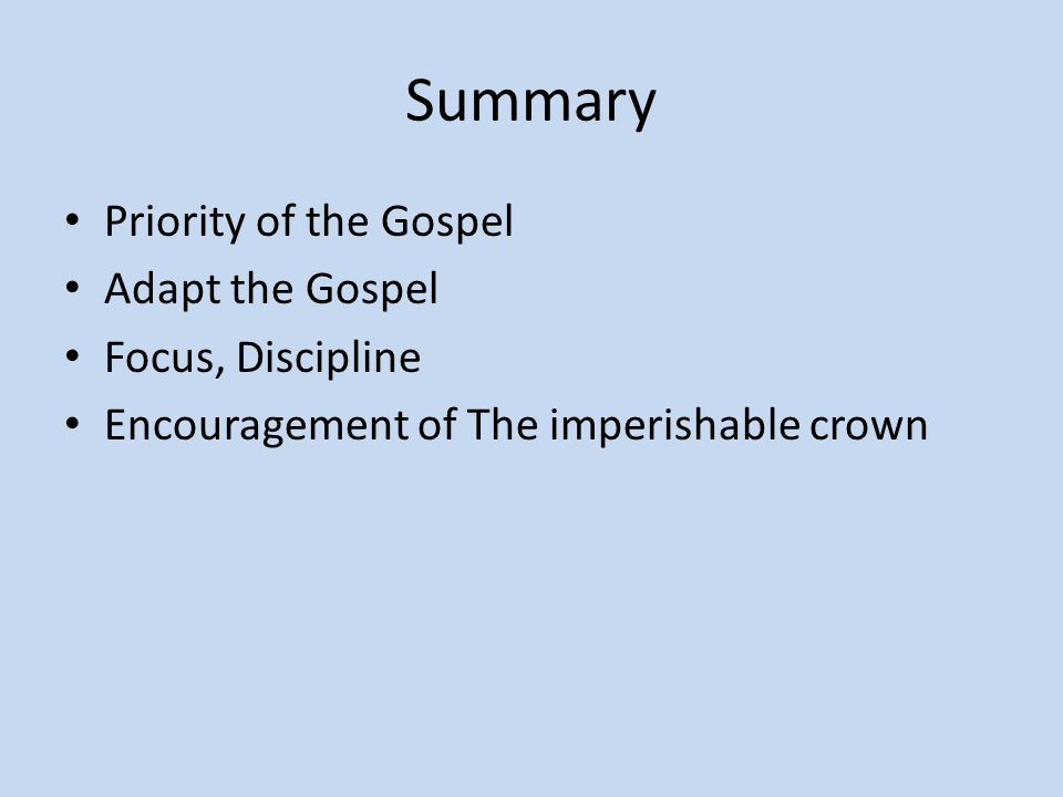 Summary Priority of the Gospel Adapt the Gospel Focus, Discipline Encouragement of The imperishable crown