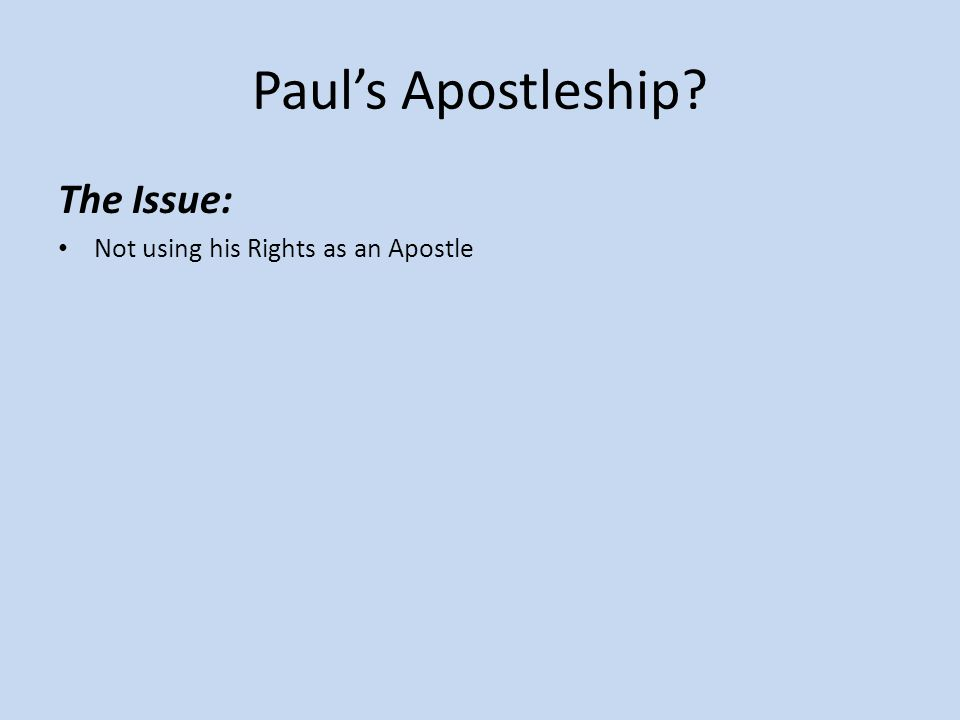 Paul's Apostleship? The Issue: Not using his Rights as an Apostle