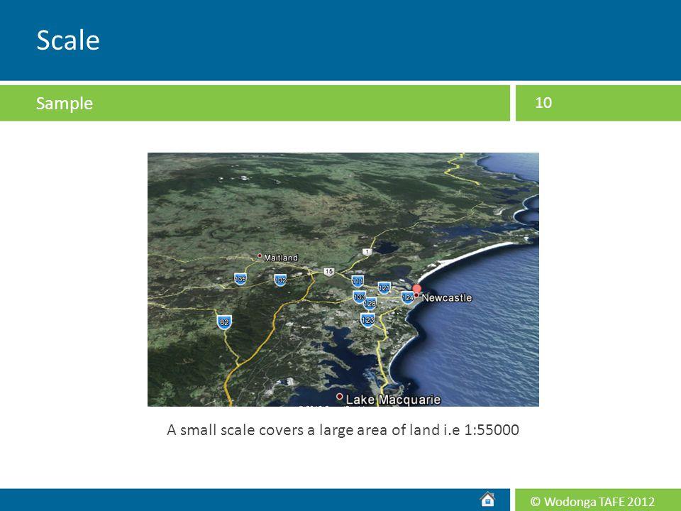 © Wodonga TAFE 2012 10 Scale A small scale covers a large area of land i.e 1:55000 Sample