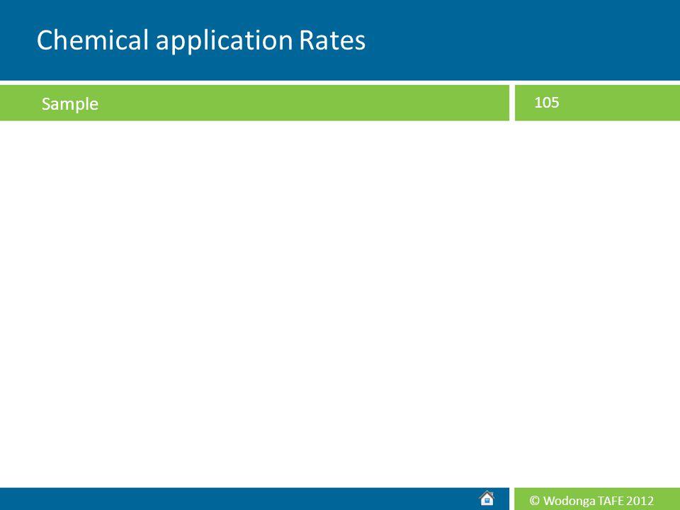 © Wodonga TAFE 2012 105 Chemical application Rates Sample