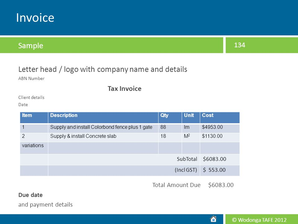 © Wodonga TAFE 2012 Letter head / logo with company name and details ABN Number Tax Invoice Client details Date Total Amount Due $6083.00 Due date and