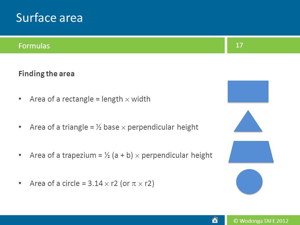 © Wodonga TAFE 2012 Finding the area Area of a rectangle = length  width Area of a triangle = ½ base  perpendicular height Area of a trapezium = ½ (