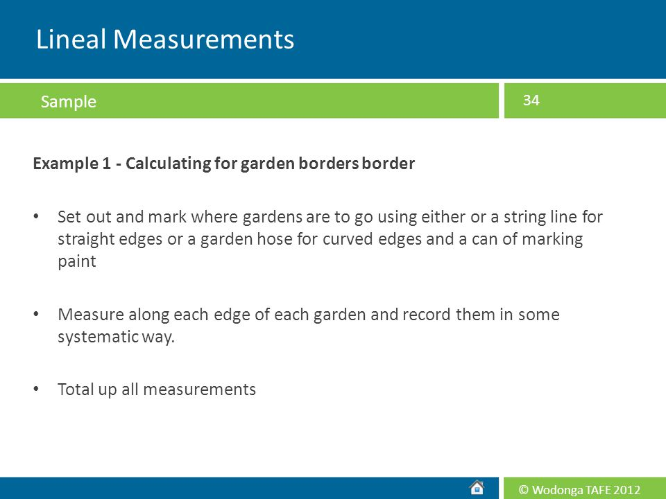 © Wodonga TAFE 2012 Example 1 - Calculating for garden borders border Set out and mark where gardens are to go using either or a string line for strai