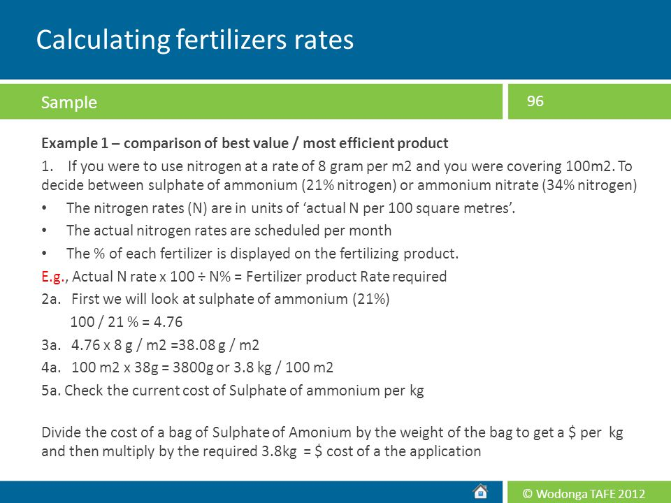 © Wodonga TAFE 2012 Example 1 – comparison of best value / most efficient product 1. If you were to use nitrogen at a rate of 8 gram per m2 and you we
