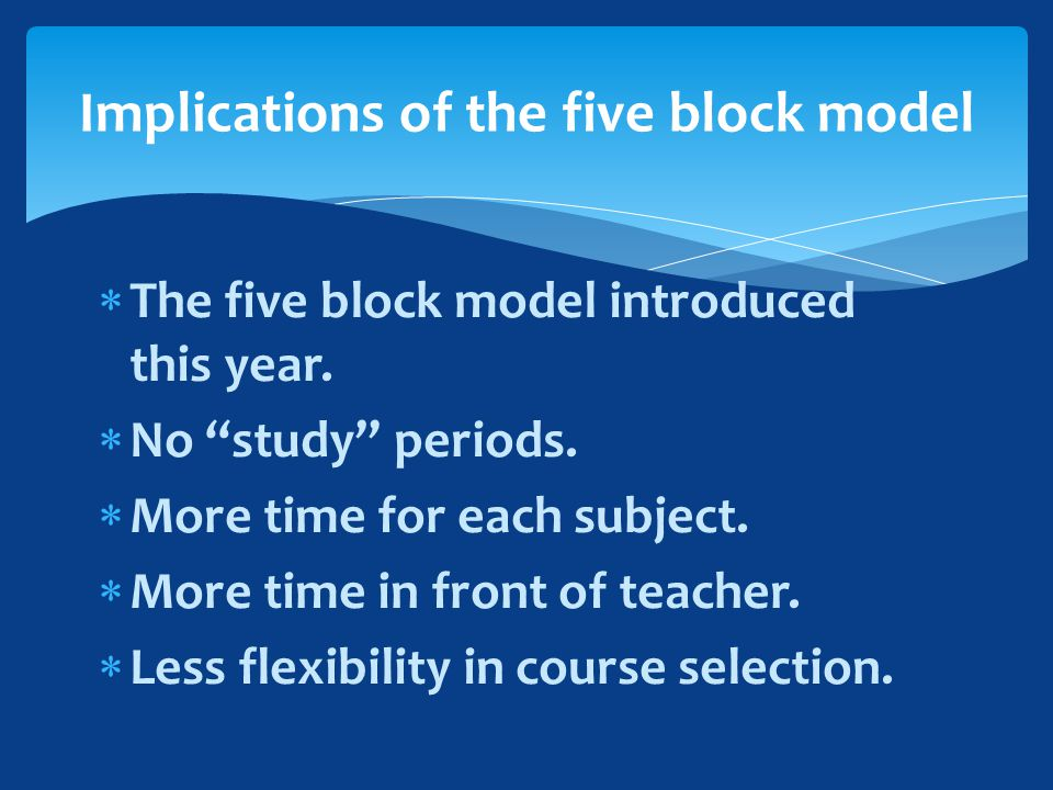  The five block model introduced this year.  No study periods.