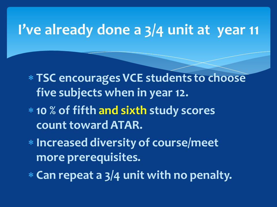  TSC encourages VCE students to choose five subjects when in year 12.